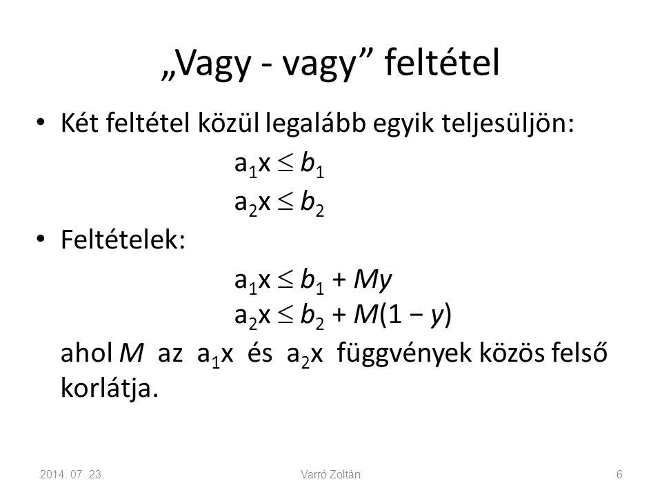"""""""Vagy - vagy"""" feltétel Két feltétel közül legalább egyik teljesüljön: a 1 x  b 1 a 2 x  b 2 Feltételek: a 1 x  b 1 + My a 2 x  b 2 + M(1 − y) ahol"""