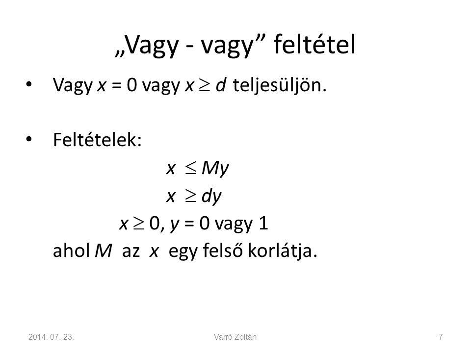 """""""Vagy - vagy"""" feltétel Vagy x = 0 vagy x  d teljesüljön. Feltételek: x  My x  dy x  0, y = 0 vagy 1 ahol M az x egy felső korlátja. 2014. 07. 23.V"""