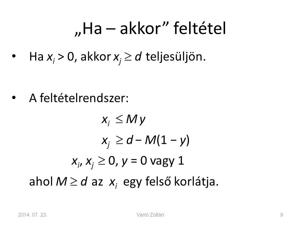 """""""Ha – akkor"""" feltétel Ha x i > 0, akkor x j  d teljesüljön. A feltételrendszer: x i  M y x j  d − M(1 − y) x i, x j  0, y = 0 vagy 1 ahol M  d az"""