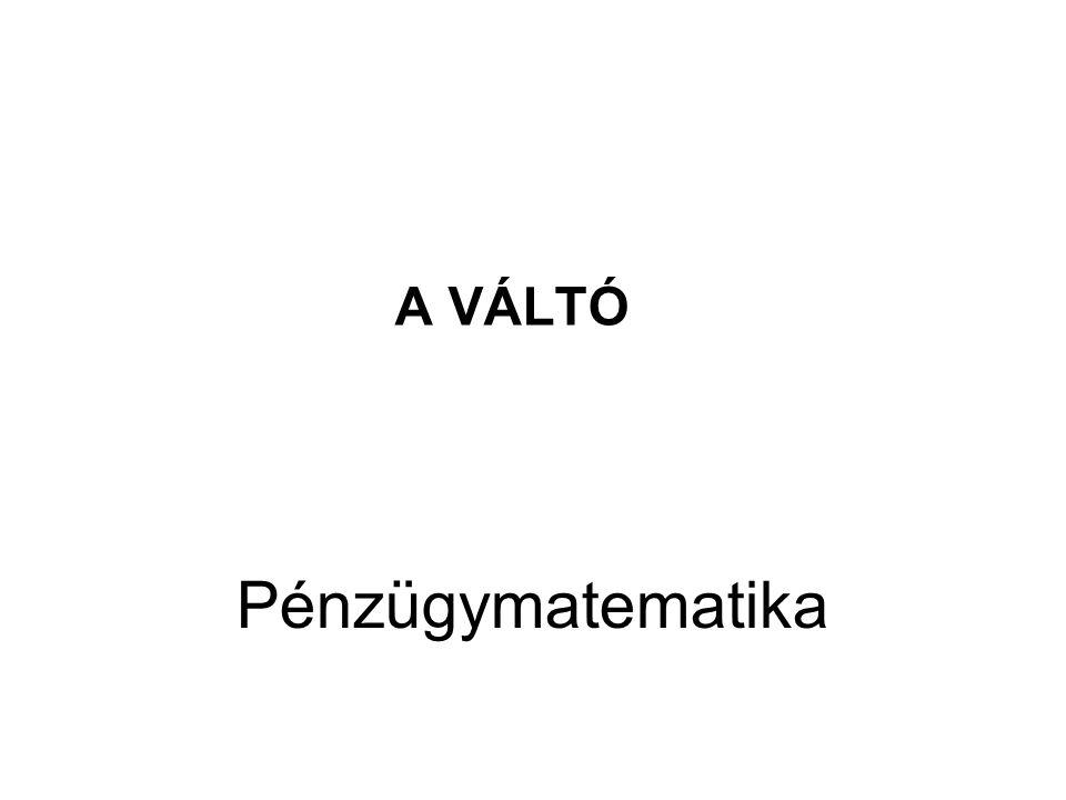 Pénzügymatematika A VÁLTÓ