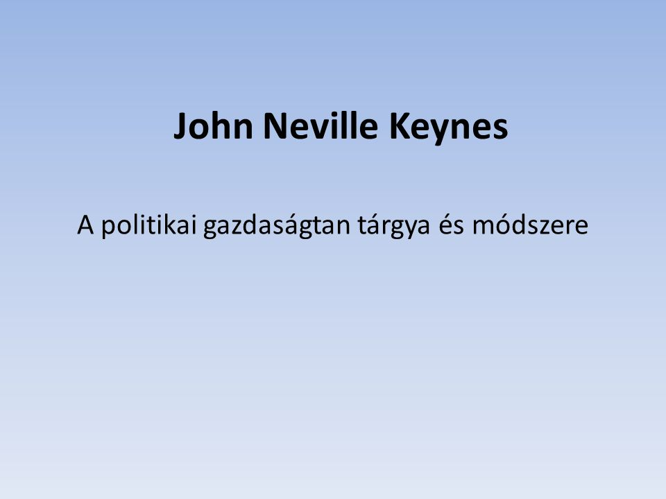 John Neville Keynes A politikai gazdaságtan tárgya és módszere