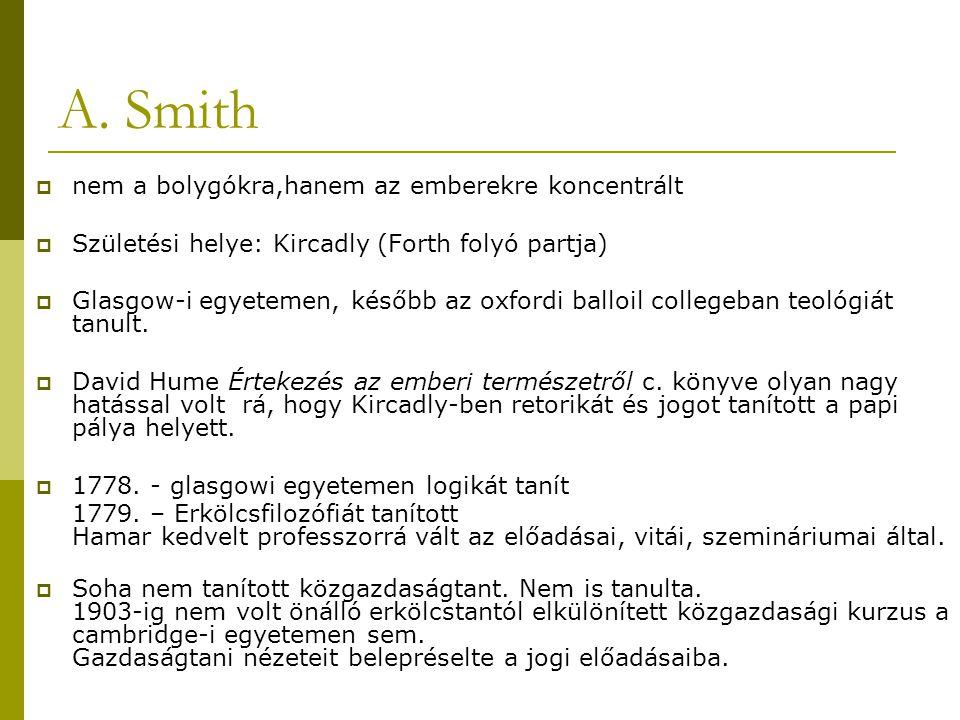 A. Smith  nem a bolygókra,hanem az emberekre koncentrált  Születési helye: Kircadly (Forth folyó partja)  Glasgow-i egyetemen, később az oxfordi ba