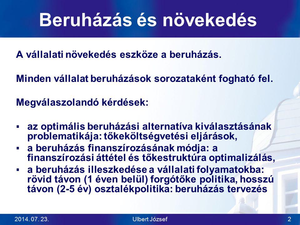 2014.07. 23.Ulbert József2 Beruházás és növekedés A vállalati növekedés eszköze a beruházás.