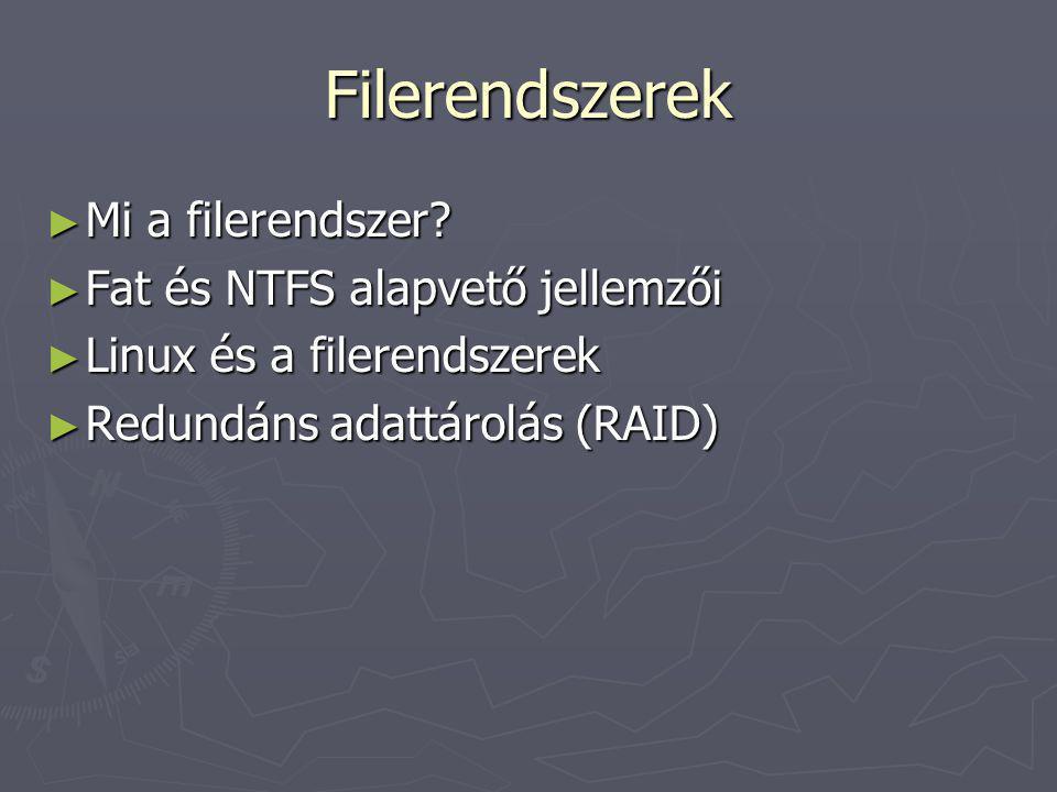 Filerendszerek ► Mi a filerendszer? ► Fat és NTFS alapvető jellemzői ► Linux és a filerendszerek ► Redundáns adattárolás (RAID)