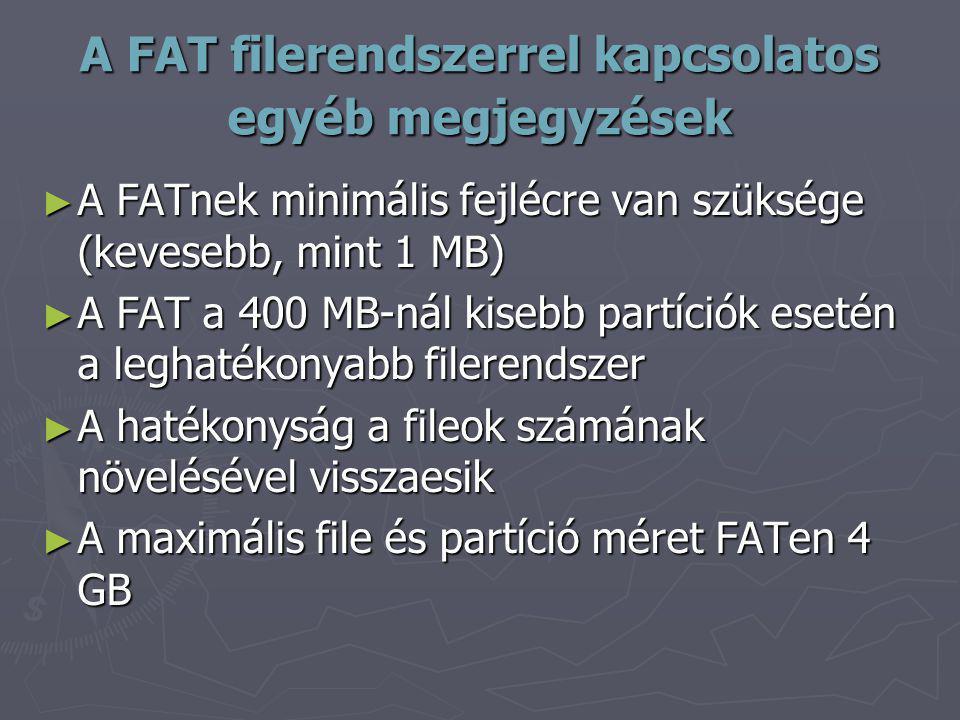 A FAT filerendszerrel kapcsolatos egyéb megjegyzések ► A FATnek minimális fejlécre van szüksége (kevesebb, mint 1 MB) ► A FAT a 400 MB-nál kisebb part