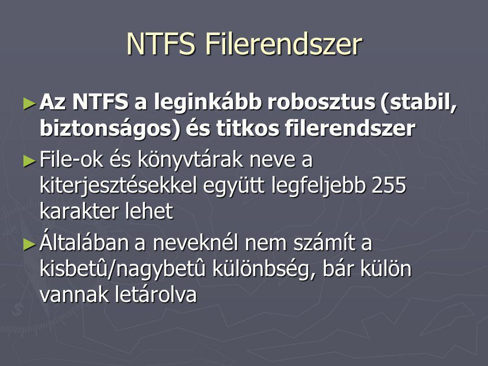 NTFS Filerendszer ► Az NTFS a leginkább robosztus (stabil, biztonságos) és titkos filerendszer ► File-ok és könyvtárak neve a kiterjesztésekkel együtt