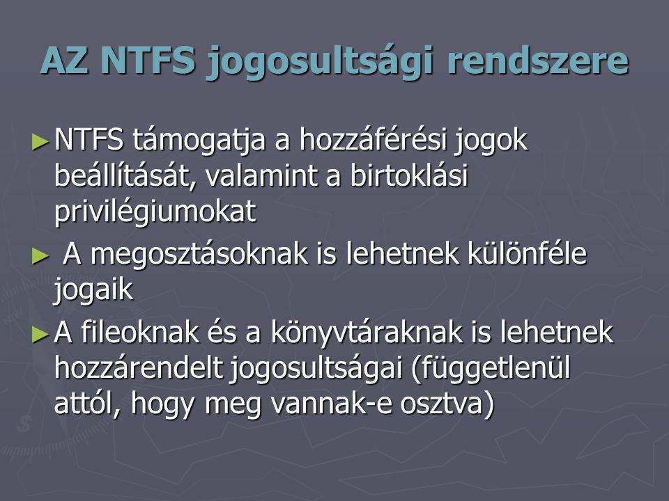AZ NTFS jogosultsági rendszere ► NTFS támogatja a hozzáférési jogok beállítását, valamint a birtoklási privilégiumokat ► A megosztásoknak is lehetnek