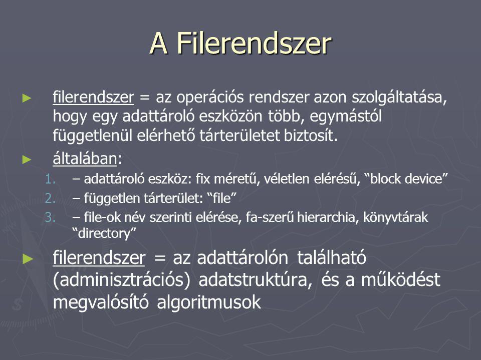 A Filerendszer ► ► filerendszer = az operációs rendszer azon szolgáltatása, hogy egy adattároló eszközön több, egymástól függetlenül elérhető tárterül