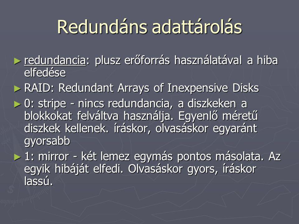 Redundáns adattárolás ► redundancia: plusz erőforrás használatával a hiba elfedése ► RAID: Redundant Arrays of Inexpensive Disks ► 0: stripe - nincs r