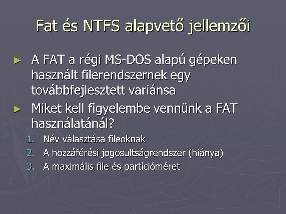 Fat és NTFS alapvető jellemzői ► A FAT a régi MS-DOS alapú gépeken használt filerendszernek egy továbbfejlesztett variánsa ► Miket kell figyelembe ven