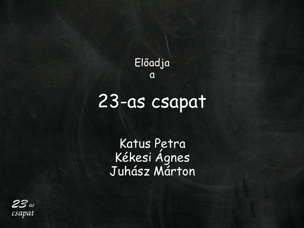23-as csapat Katus Petra Kékesi Ágnes Juhász Márton Előadja a