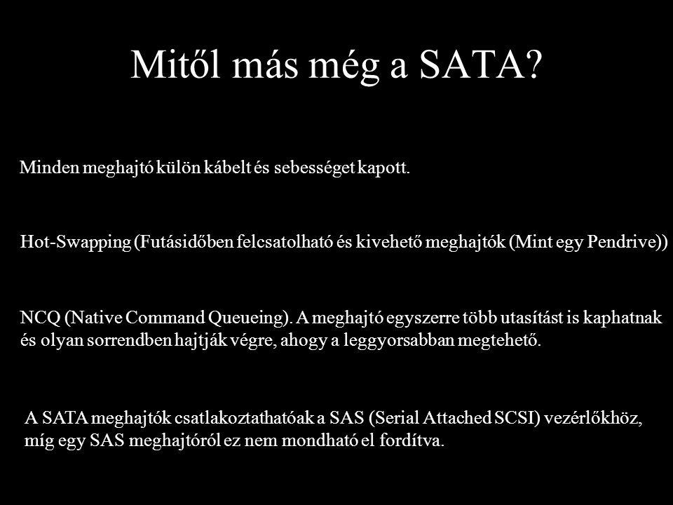 Mitől más még a SATA? Minden meghajtó külön kábelt és sebességet kapott. Hot-Swapping (Futásidőben felcsatolható és kivehető meghajtók (Mint egy Pendr