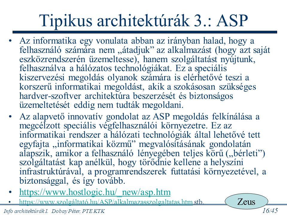 """Info architektúrák I. Dobay Péter, PTE KTK 16 / 45 Az informatika egy vonulata abban az irányban halad, hogy a felhasználó számára nem """"átadjuk"""" az al"""