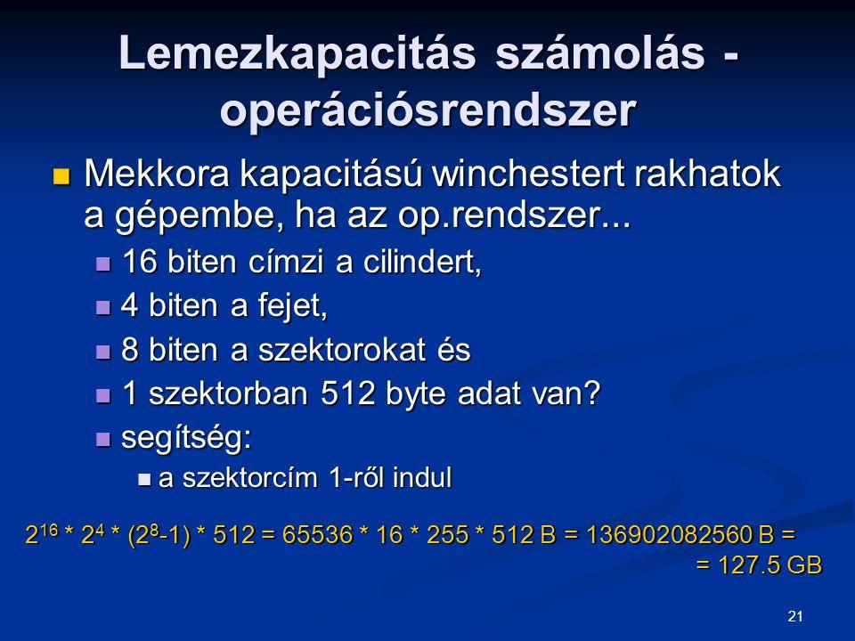 21 Lemezkapacitás számolás - operációsrendszer Mekkora kapacitású winchestert rakhatok a gépembe, ha az op.rendszer... Mekkora kapacitású winchestert