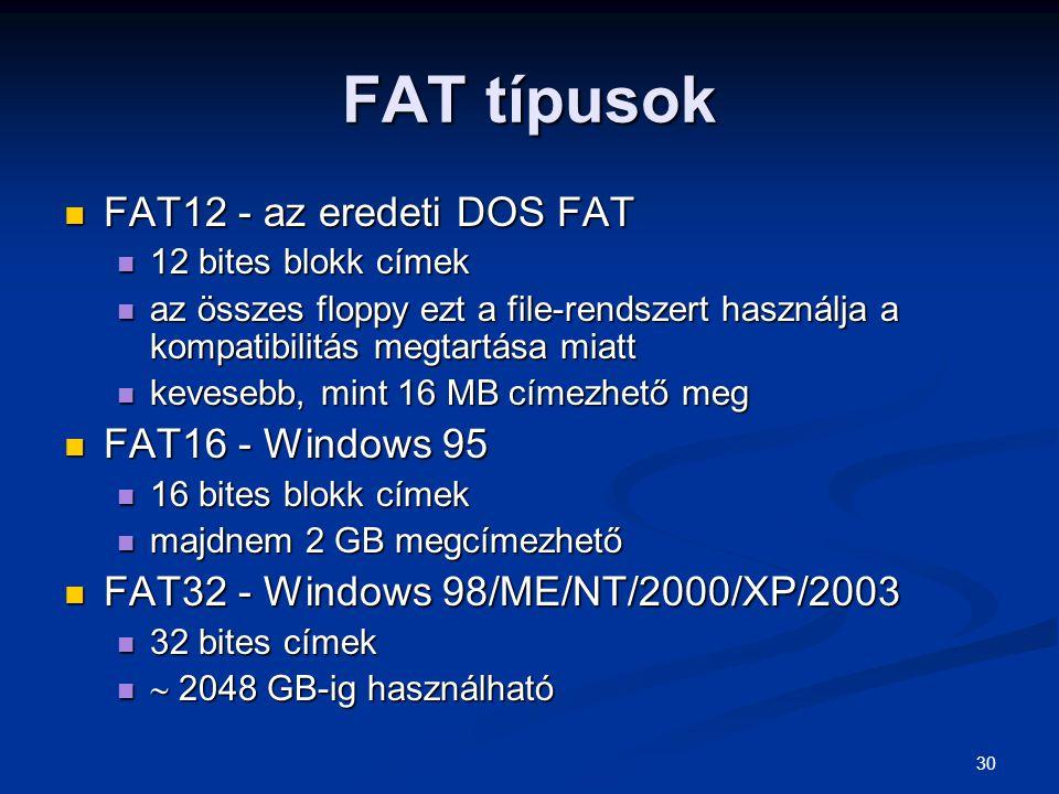 30 FAT típusok FAT12 - az eredeti DOS FAT FAT12 - az eredeti DOS FAT 12 bites blokk címek 12 bites blokk címek az összes floppy ezt a file-rendszert h