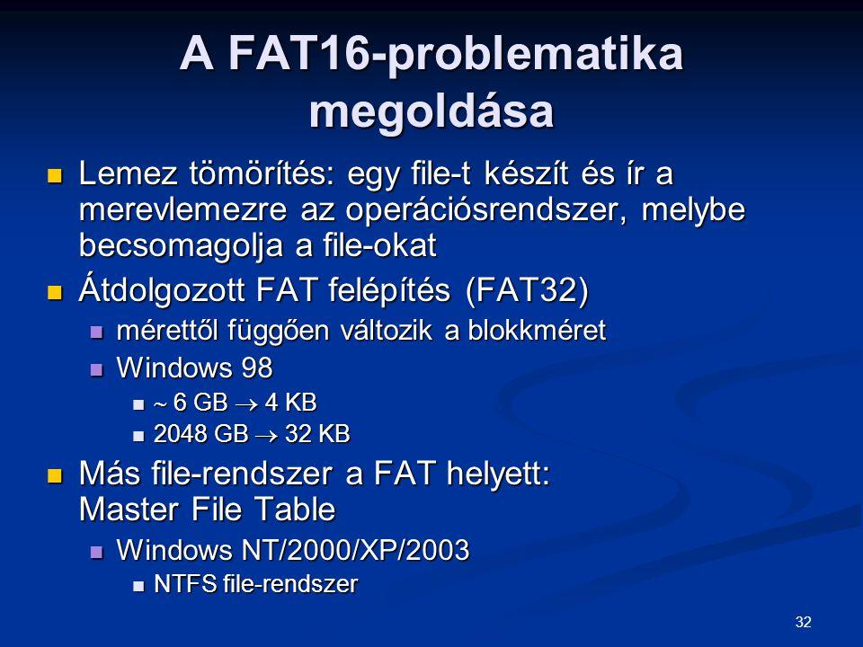 32 A FAT16-problematika megoldása Lemez tömörítés: egy file-t készít és ír a merevlemezre az operációsrendszer, melybe becsomagolja a file-okat Lemez