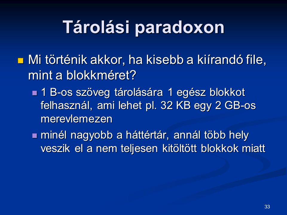 33 Tárolási paradoxon Mi történik akkor, ha kisebb a kiírandó file, mint a blokkméret? Mi történik akkor, ha kisebb a kiírandó file, mint a blokkméret