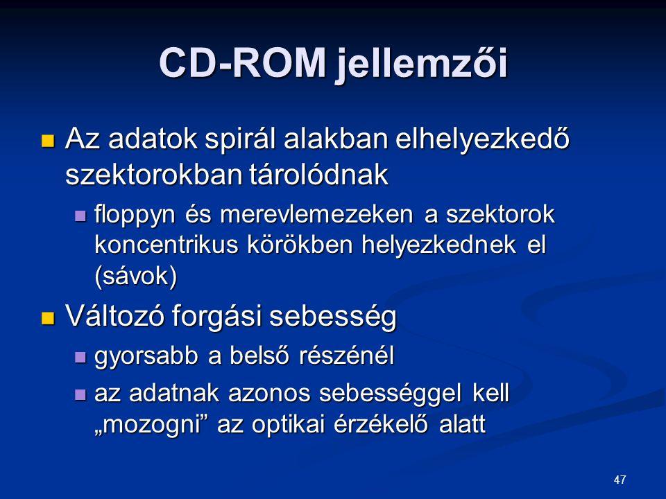 47 CD-ROM jellemzői Az adatok spirál alakban elhelyezkedő szektorokban tárolódnak Az adatok spirál alakban elhelyezkedő szektorokban tárolódnak floppy
