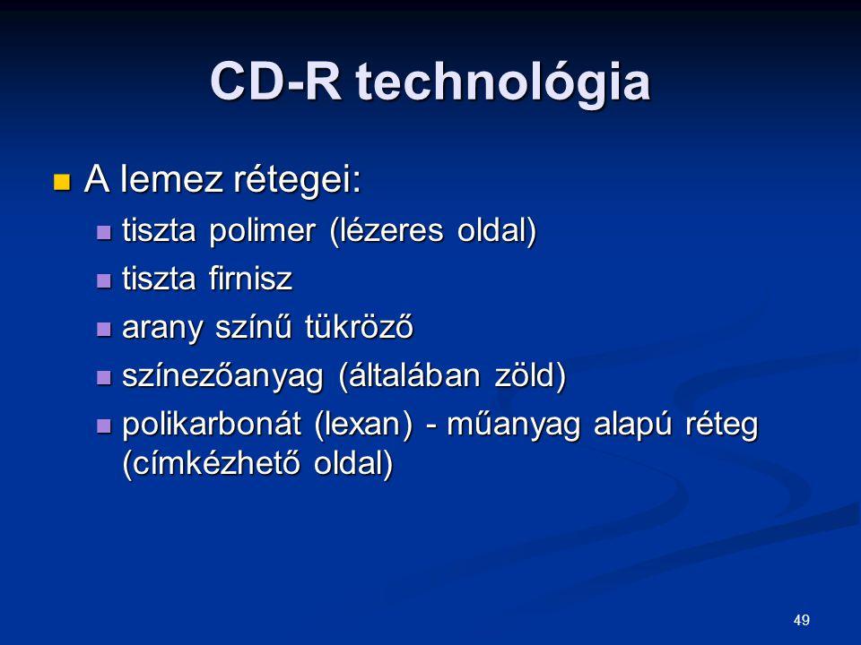 49 CD-R technológia A lemez rétegei: A lemez rétegei: tiszta polimer (lézeres oldal) tiszta polimer (lézeres oldal) tiszta firnisz tiszta firnisz aran