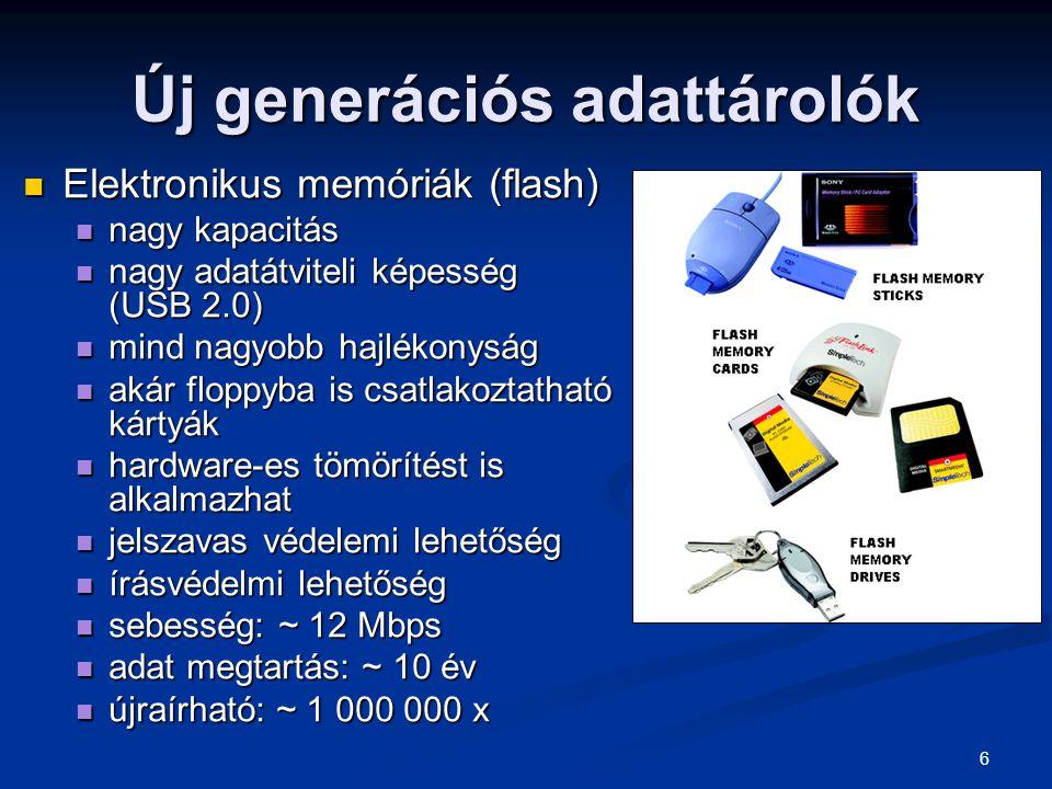 6 Új generációs adattárolók Elektronikus memóriák (flash) Elektronikus memóriák (flash) nagy kapacitás nagy kapacitás nagy adatátviteli képesség (USB