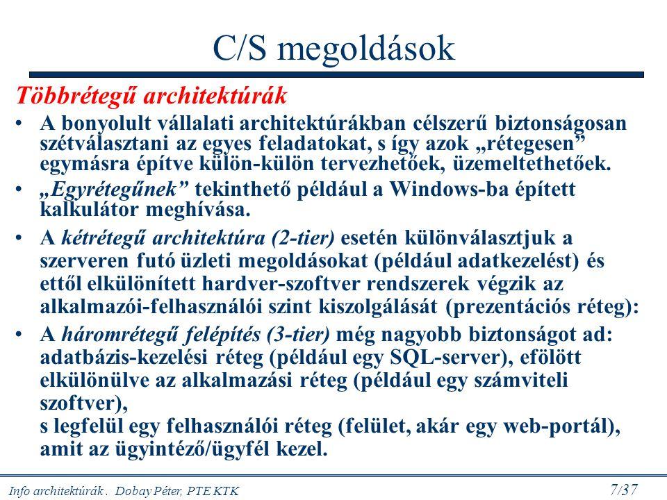 Info architektúrák. Dobay Péter, PTE KTK 7 / 37 C/S megoldások Többrétegű architektúrák A bonyolult vállalati architektúrákban célszerű biztonságosan