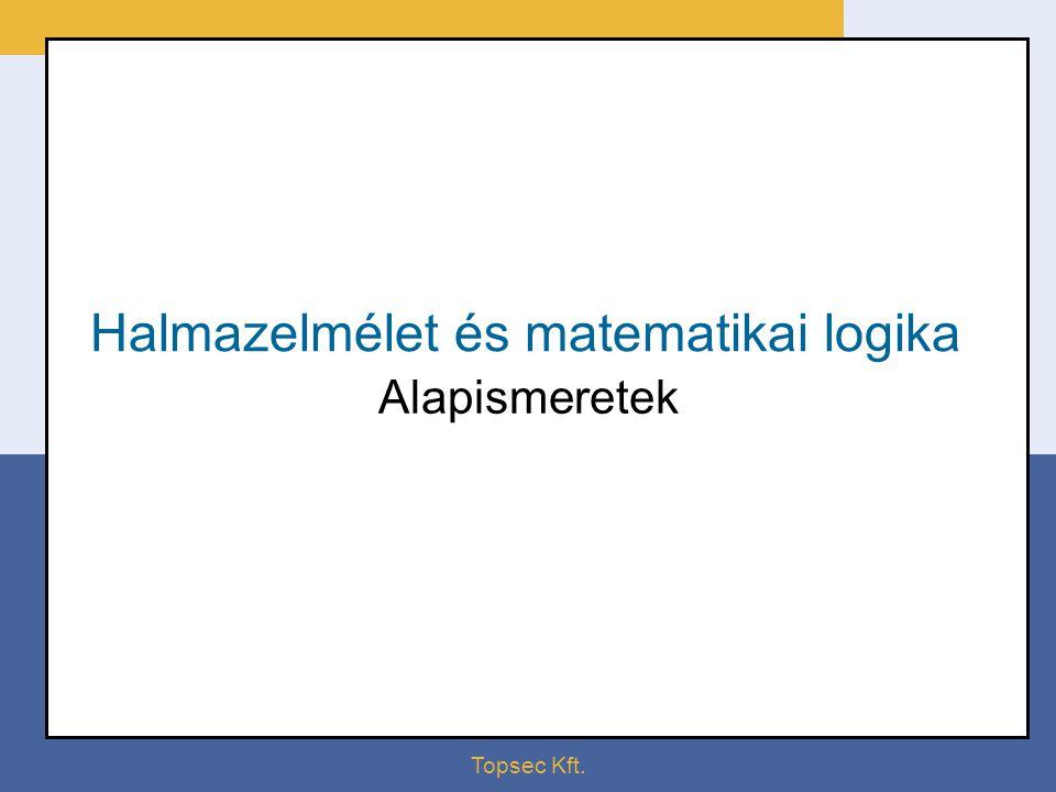 Topsec Kft. Halmazelmélet és matematikai logika Alapismeretek