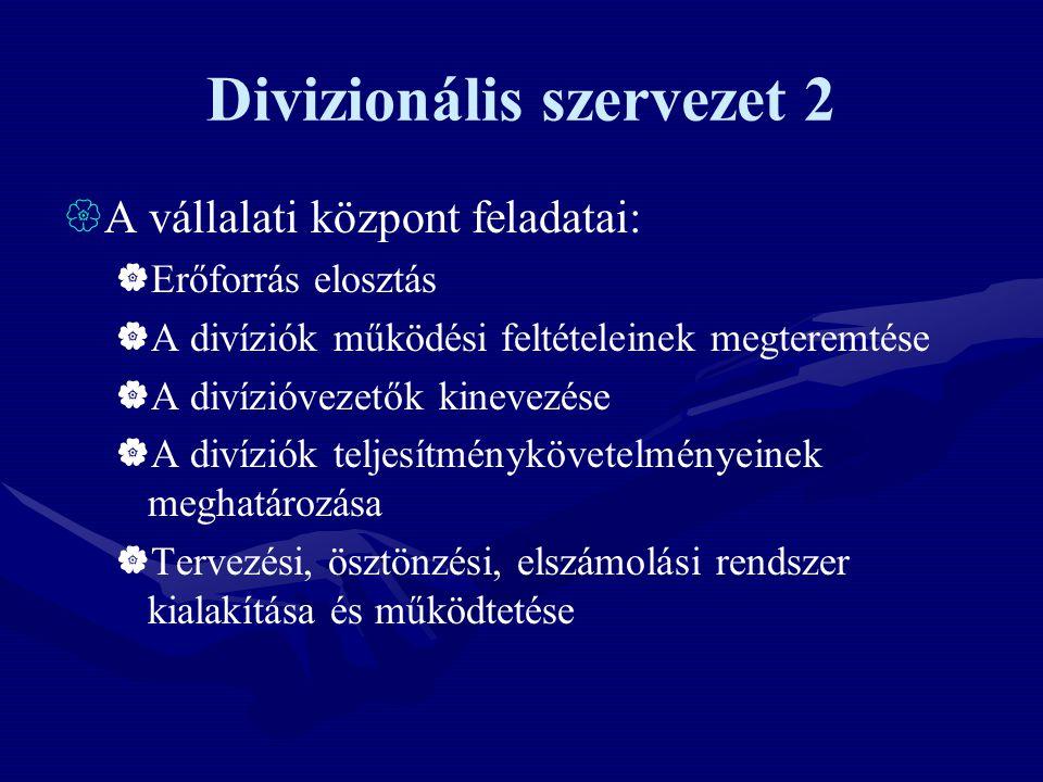 Divizionális szervezet 2  A vállalati központ feladatai:  Erőforrás elosztás  A divíziók működési feltételeinek megteremtése  A divízióvezetők kin