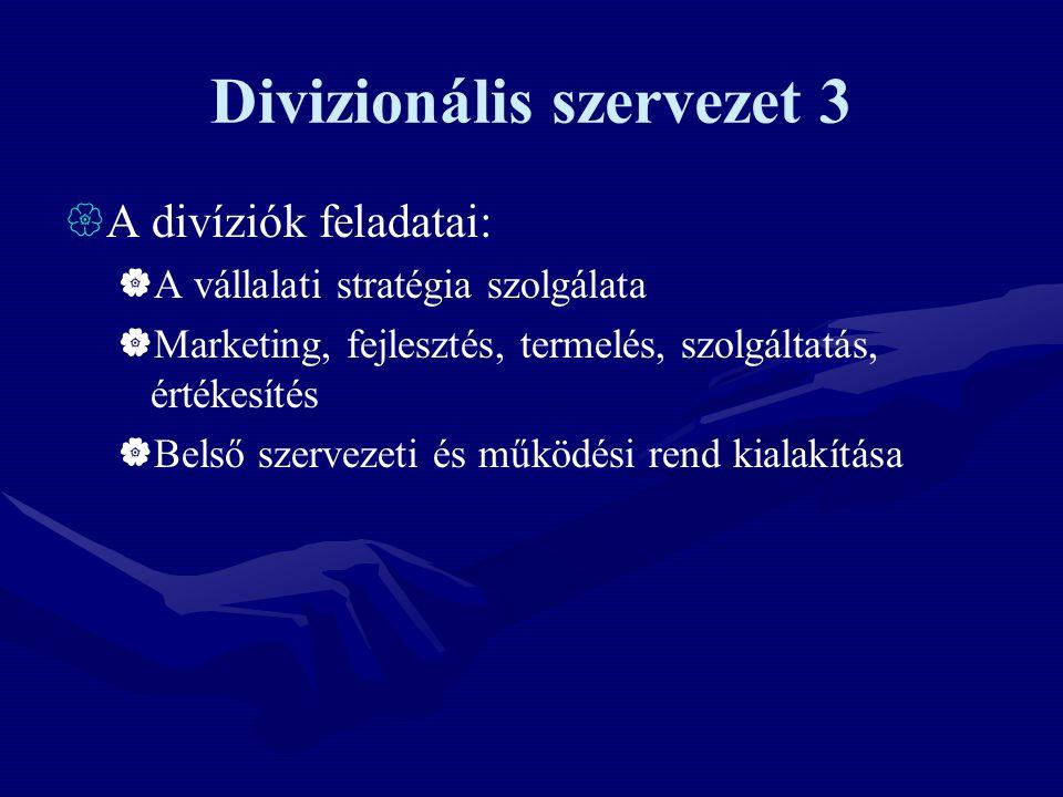 Divizionális szervezet 3  A divíziók feladatai:  A vállalati stratégia szolgálata  Marketing, fejlesztés, termelés, szolgáltatás, értékesítés  Bel