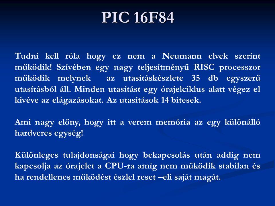 PIC 16F84 Tudni kell róla hogy ez nem a Neumann elvek szerint működik! Szívében egy nagy teljesítményű RISC processzor működik melynek az utasításkész
