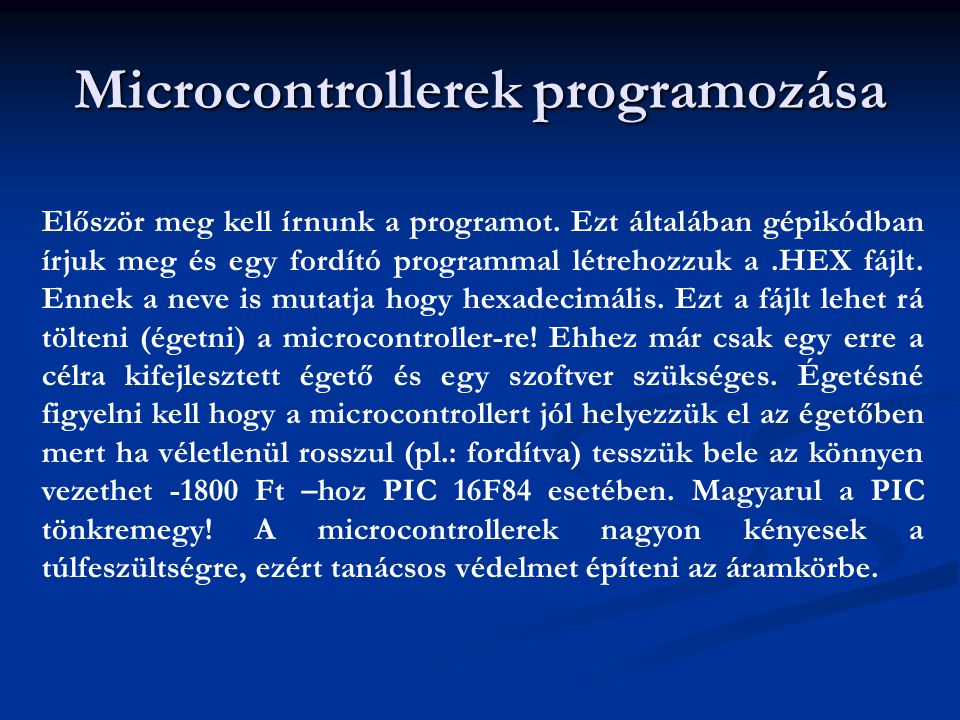 Microcontrollerek programozása Először meg kell írnunk a programot. Ezt általában gépikódban írjuk meg és egy fordító programmal létrehozzuk a.HEX fáj