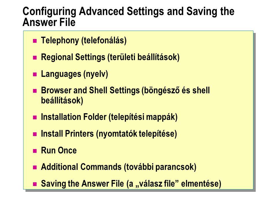 Configuring Advanced Settings and Saving the Answer File Telephony (telefonálás) Regional Settings (területi beállítások) Languages (nyelv) Browser an