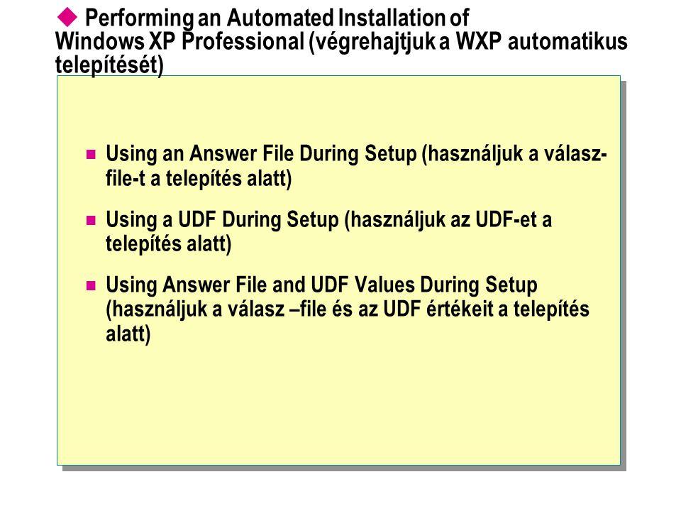  Performing an Automated Installation of Windows XP Professional (végrehajtjuk a WXP automatikus telepítését) Using an Answer File During Setup (hasz