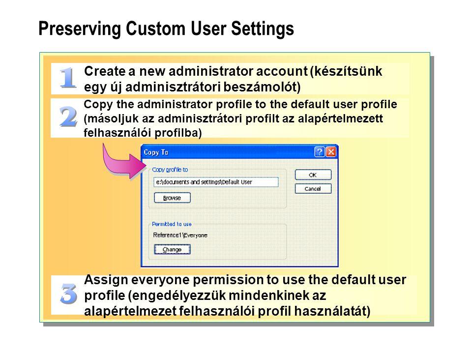 Preserving Custom User Settings Create a new administrator account (készítsünk egy új adminisztrátori beszámolót) Copy the administrator profile to th