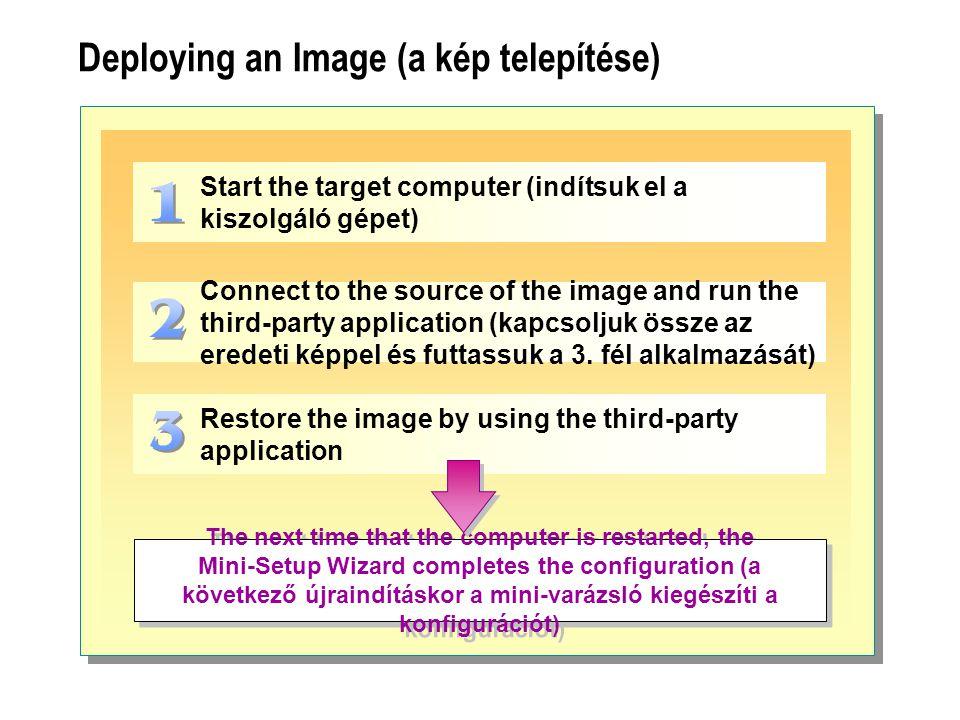 Deploying an Image (a kép telepítése) Start the target computer (indítsuk el a kiszolgáló gépet) Connect to the source of the image and run the third-