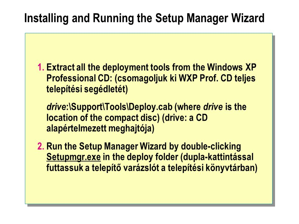 Installing and Running the Setup Manager Wizard 1.Extract all the deployment tools from the Windows XP Professional CD: (csomagoljuk ki WXP Prof. CD t
