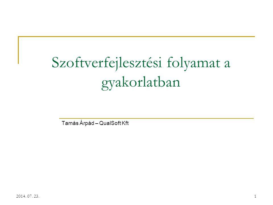 1 Szoftverfejlesztési folyamat a gyakorlatban Tamás Árpád – QualSoft Kft 2014. 07. 23.