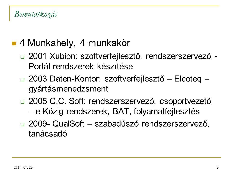 3 Bemutatkozás 4 Munkahely, 4 munkakör  2001 Xubion: szoftverfejlesztő, rendszerszervező - Portál rendszerek készítése  2003 Daten-Kontor: szoftverfejlesztő – Elcoteq – gyártásmenedzsment  2005 C.C.