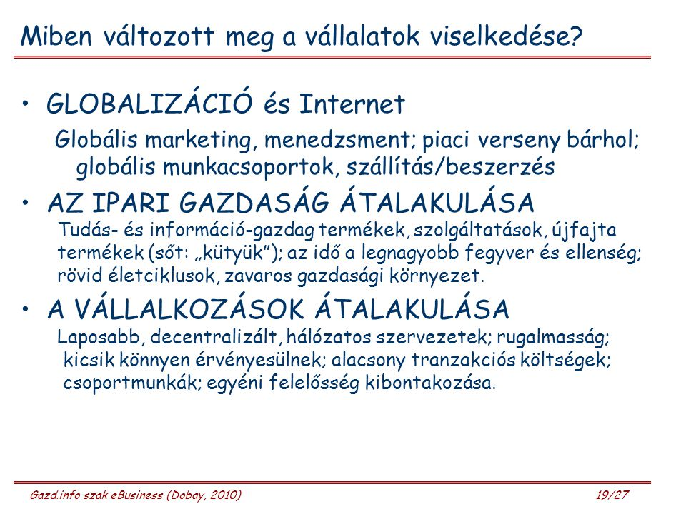 Gazd.info szak eBusiness (Dobay, 2010) 19/27 Miben változott meg a vállalatok viselkedése? GLOBALIZÁCIÓ és Internet Globális marketing, menedzsment; p