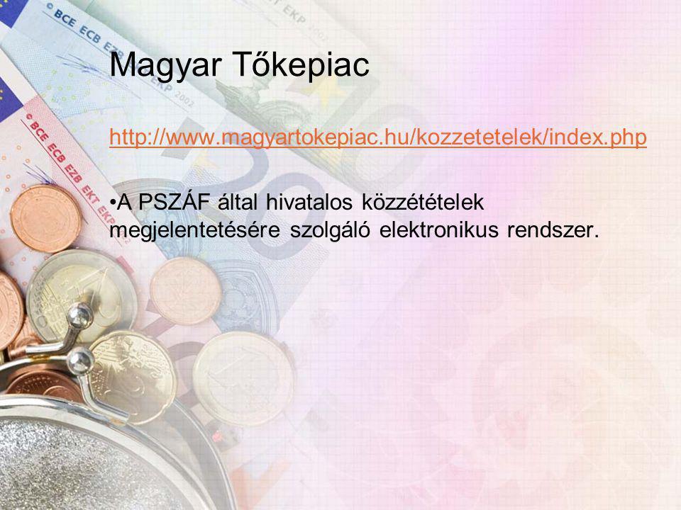 Magyar Tőkepiac http://www.magyartokepiac.hu/kozzetetelek/index.php A PSZÁF által hivatalos közzétételek megjelentetésére szolgáló elektronikus rendszer.