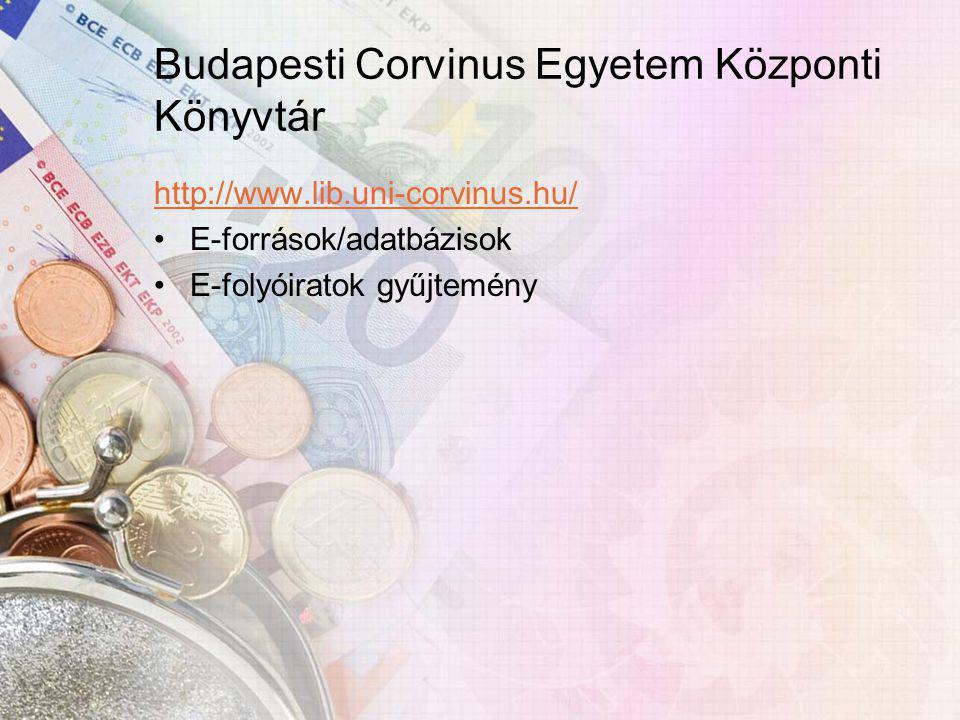 Budapesti Corvinus Egyetem Központi Könyvtár http://www.lib.uni-corvinus.hu/ E-források/adatbázisok E-folyóiratok gyűjtemény