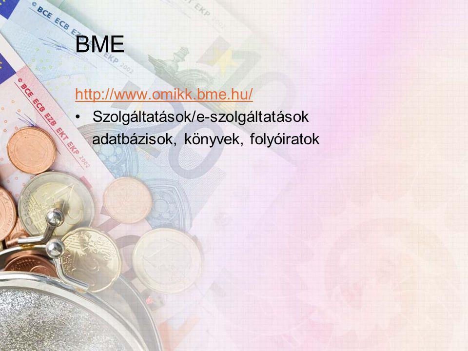 BME http://www.omikk.bme.hu/ Szolgáltatások/e-szolgáltatások adatbázisok, könyvek, folyóiratok