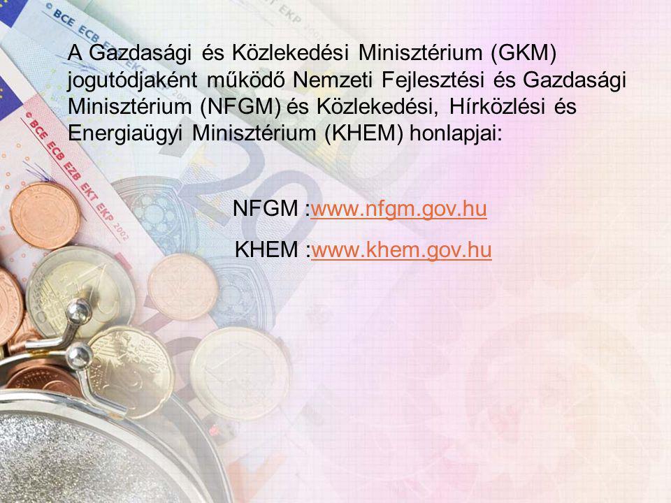 A Gazdasági és Közlekedési Minisztérium (GKM) jogutódjaként működő Nemzeti Fejlesztési és Gazdasági Minisztérium (NFGM) és Közlekedési, Hírközlési és Energiaügyi Minisztérium (KHEM) honlapjai: NFGM :www.nfgm.gov.huwww.nfgm.gov.hu KHEM :www.khem.gov.huwww.khem.gov.hu