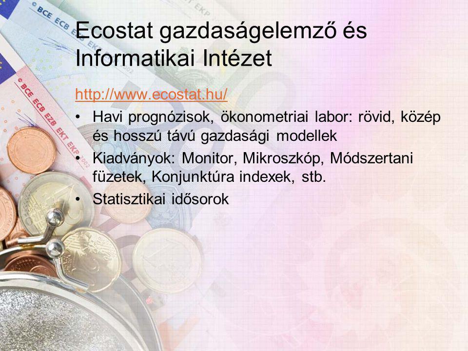 Ecostat gazdaságelemző és Informatikai Intézet http://www.ecostat.hu/ Havi prognózisok, ökonometriai labor: rövid, közép és hosszú távú gazdasági modellek Kiadványok: Monitor, Mikroszkóp, Módszertani füzetek, Konjunktúra indexek, stb.