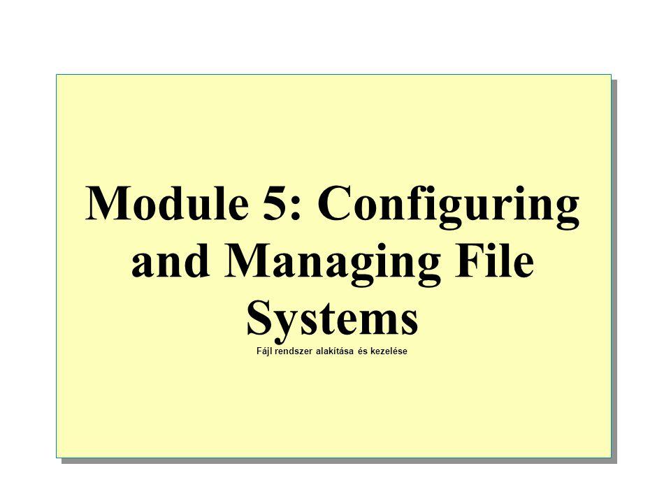 Module 5: Configuring and Managing File Systems Fájl rendszer alakítása és kezelése