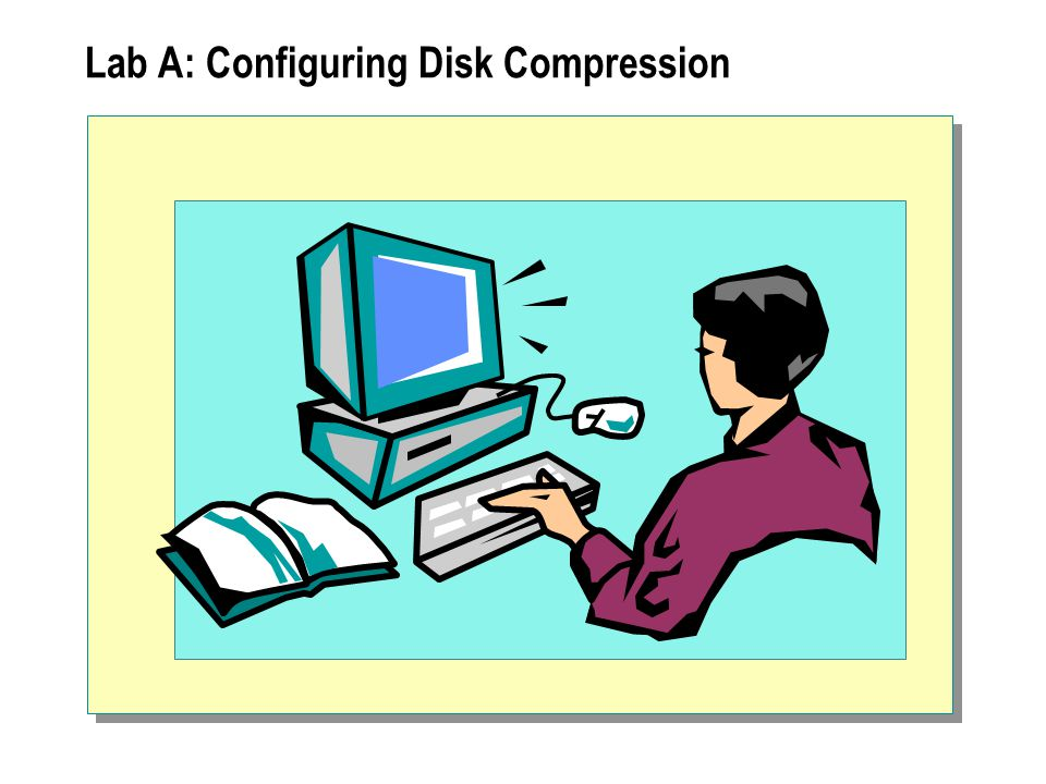 Lab A: Configuring Disk Compression