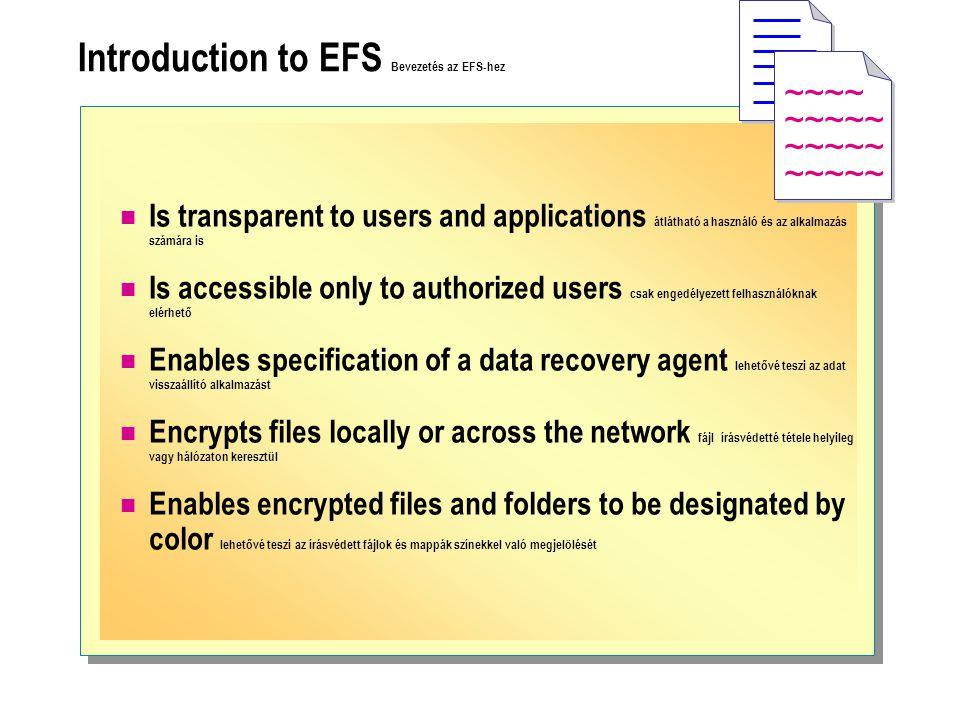 Introduction to EFS Bevezetés az EFS-hez Is transparent to users and applications átlátható a használó és az alkalmazás számára is Is accessible only