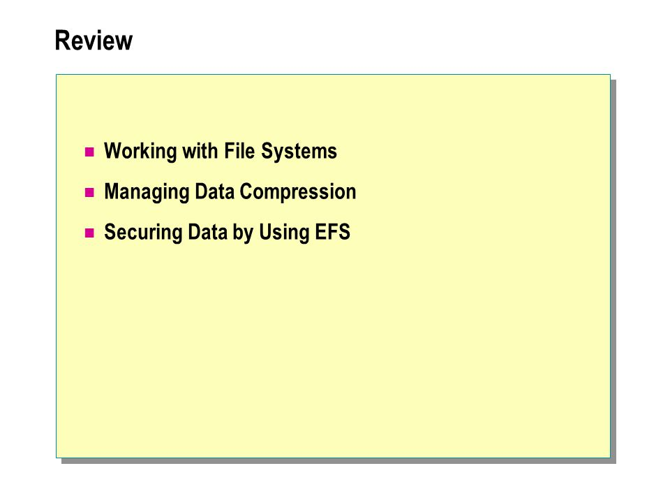 Review Working with File Systems Managing Data Compression Securing Data by Using EFS