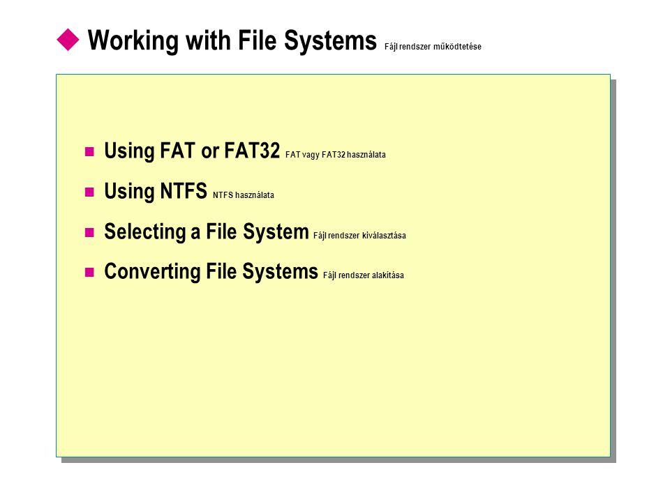  Working with File Systems Fájl rendszer működtetése Using FAT or FAT32 FAT vagy FAT32 használata Using NTFS NTFS használata Selecting a File System Fájl rendszer kiválasztása Converting File Systems Fájl rendszer alakítása