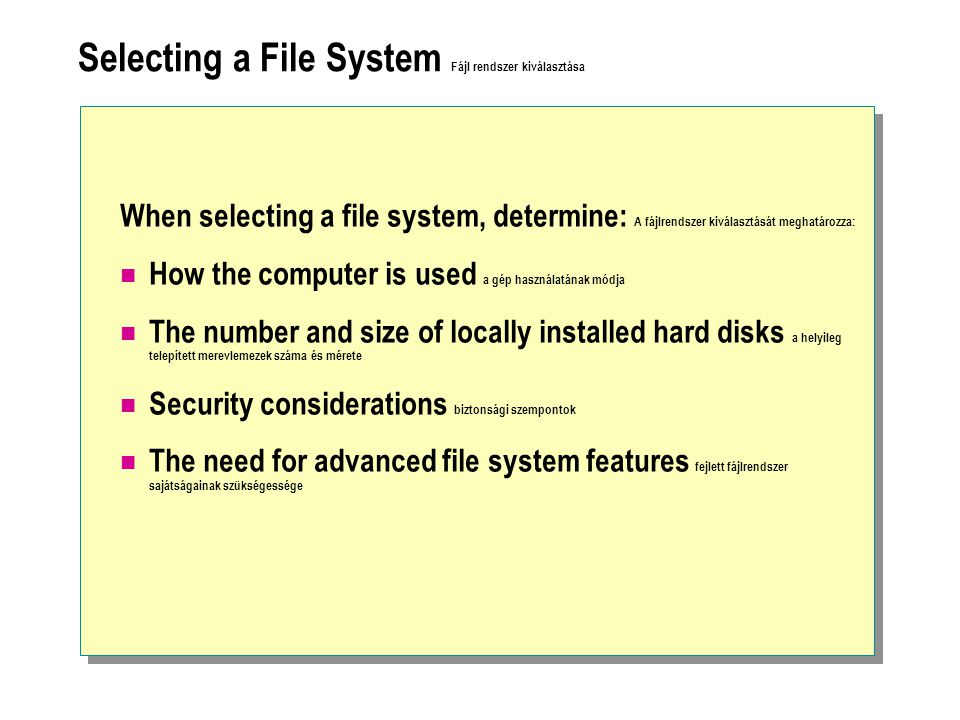 Selecting a File System Fájl rendszer kiválasztása When selecting a file system, determine: A fájlrendszer kiválasztását meghatározza: How the compute