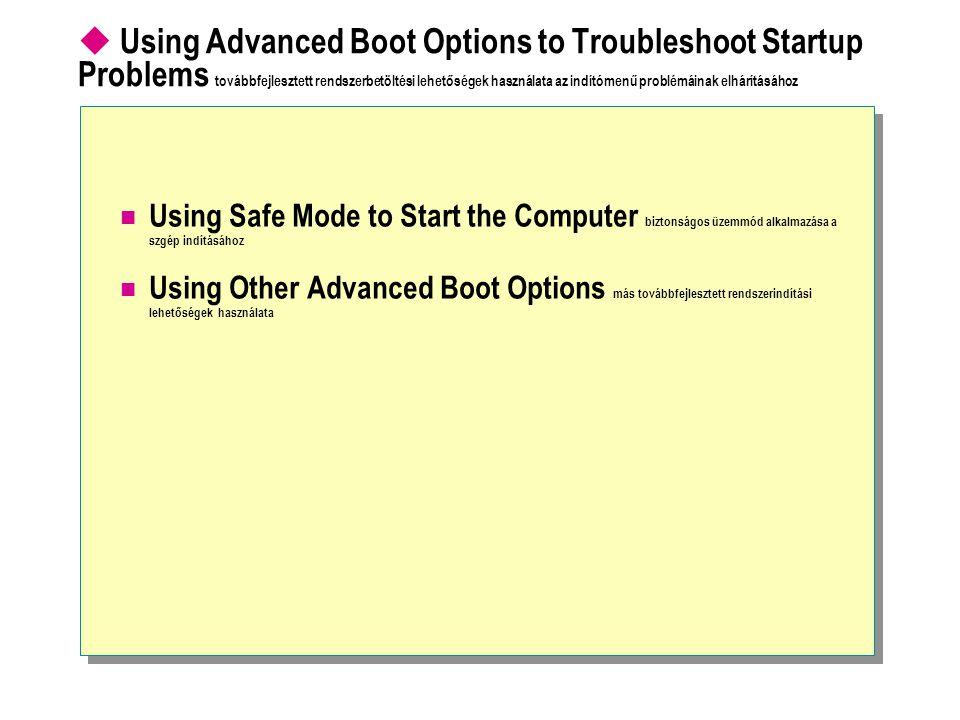  Using Advanced Boot Options to Troubleshoot Startup Problems továbbfejlesztett rendszerbetöltési lehetőségek használata az indítómenű problémáinak elhárításához Using Safe Mode to Start the Computer biztonságos üzemmód alkalmazása a szgép indításához Using Other Advanced Boot Options más továbbfejlesztett rendszerindítási lehetőségek használata